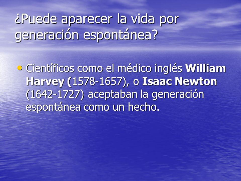 ¿Puede aparecer la vida por generación espontánea? Científicos como el médico inglés William Harvey (1578-1657), o Isaac Newton (1642-1727) aceptaban