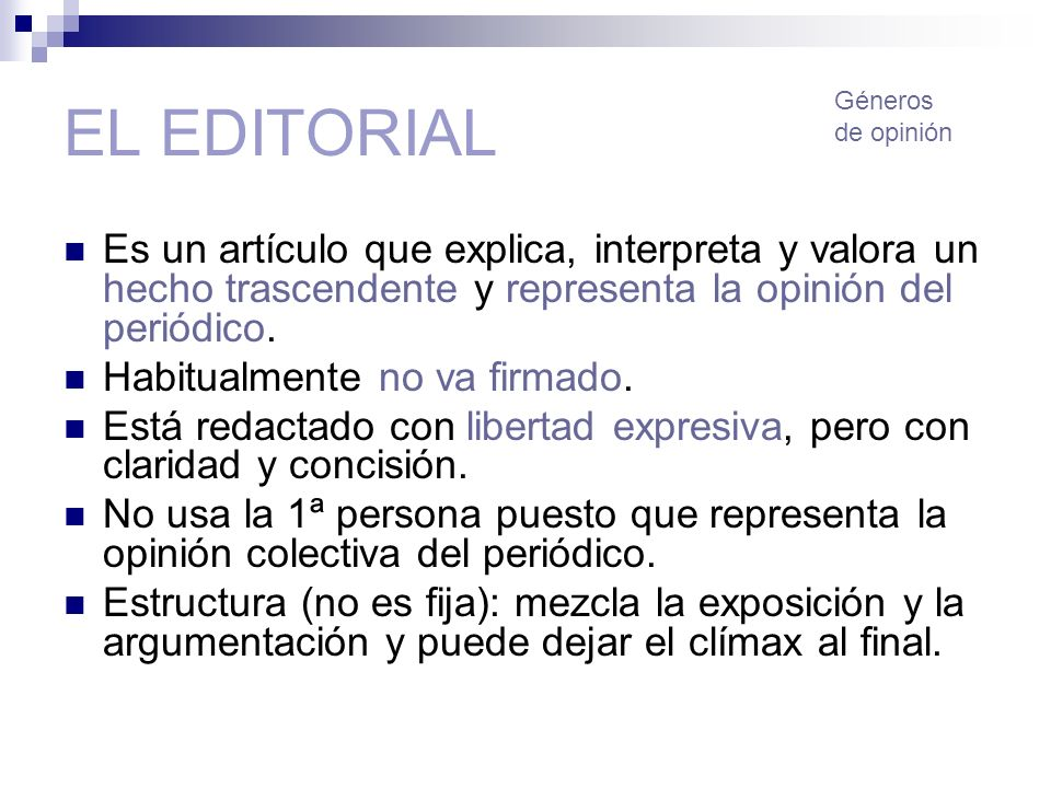 EL EDITORIAL Es un artículo que explica, interpreta y valora un hecho trascendente y representa la opinión del periódico. Habitualmente no va firmado.