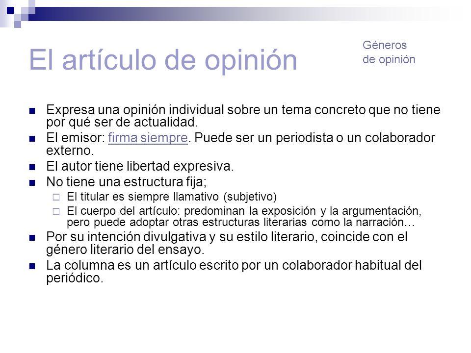 El artículo de opinión Expresa una opinión individual sobre un tema concreto que no tiene por qué ser de actualidad. El emisor: firma siempre. Puede s