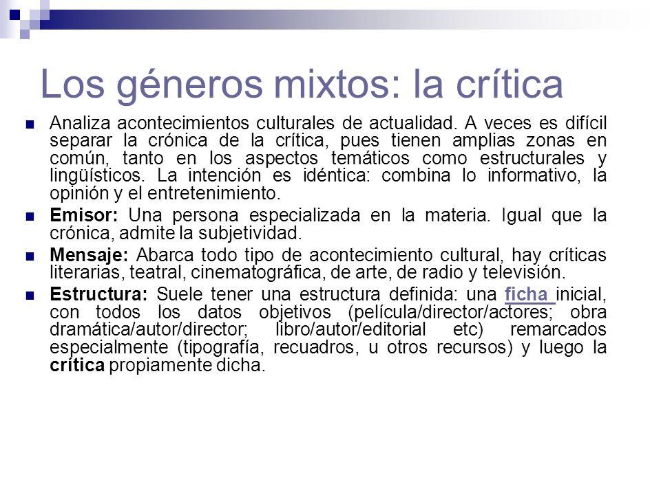 Los géneros mixtos: la crítica Analiza acontecimientos culturales de actualidad. A veces es difícil separar la crónica de la crítica, pues tienen ampl