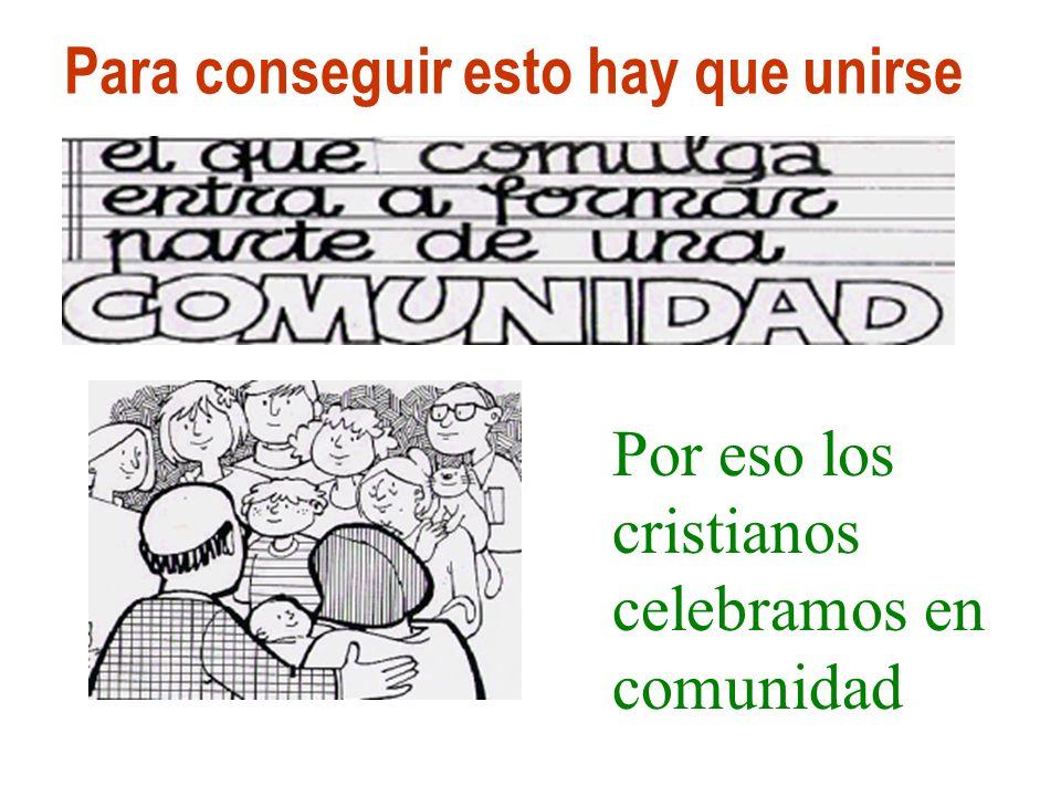 Parroquia San Francisco de Asis A Coruña 8 Para conseguir esto hay que unirse Por eso los cristianos celebramos en comunidad
