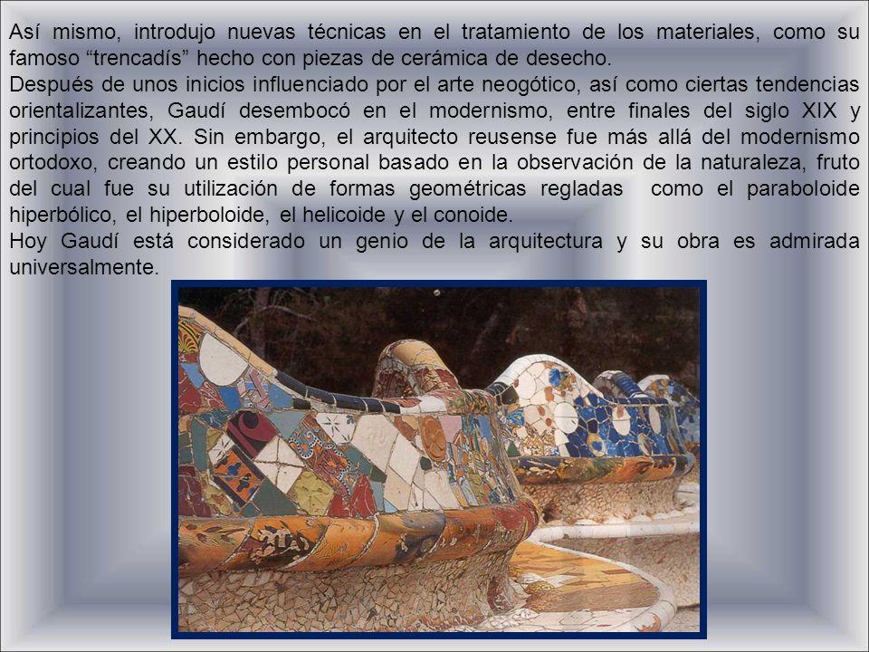 Así mismo, introdujo nuevas técnicas en el tratamiento de los materiales, como su famoso trencadís hecho con piezas de cerámica de desecho.