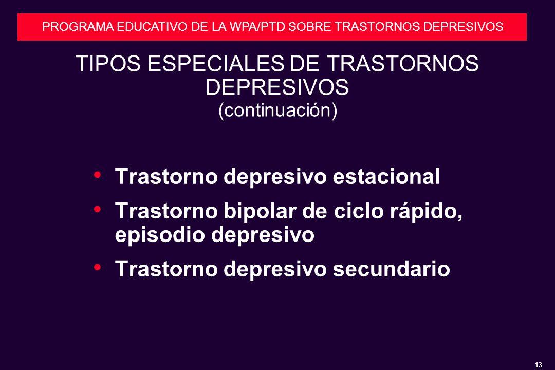 13 PROGRAMA EDUCATIVO DE LA WPA/PTD SOBRE TRASTORNOS DEPRESIVOS TIPOS ESPECIALES DE TRASTORNOS DEPRESIVOS (continuación) Trastorno depresivo estacional Trastorno bipolar de ciclo rápido, episodio depresivo Trastorno depresivo secundario