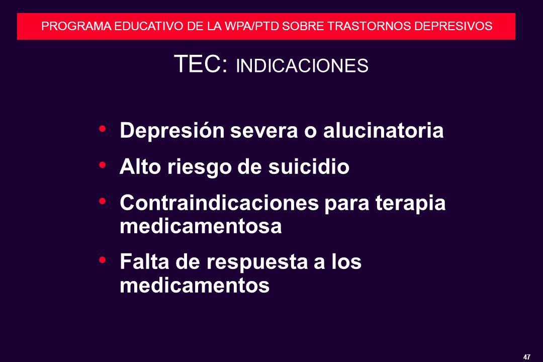 47 PROGRAMA EDUCATIVO DE LA WPA/PTD SOBRE TRASTORNOS DEPRESIVOS TEC: INDICACIONES Depresión severa o alucinatoria Alto riesgo de suicidio Contraindicaciones para terapia medicamentosa Falta de respuesta a los medicamentos
