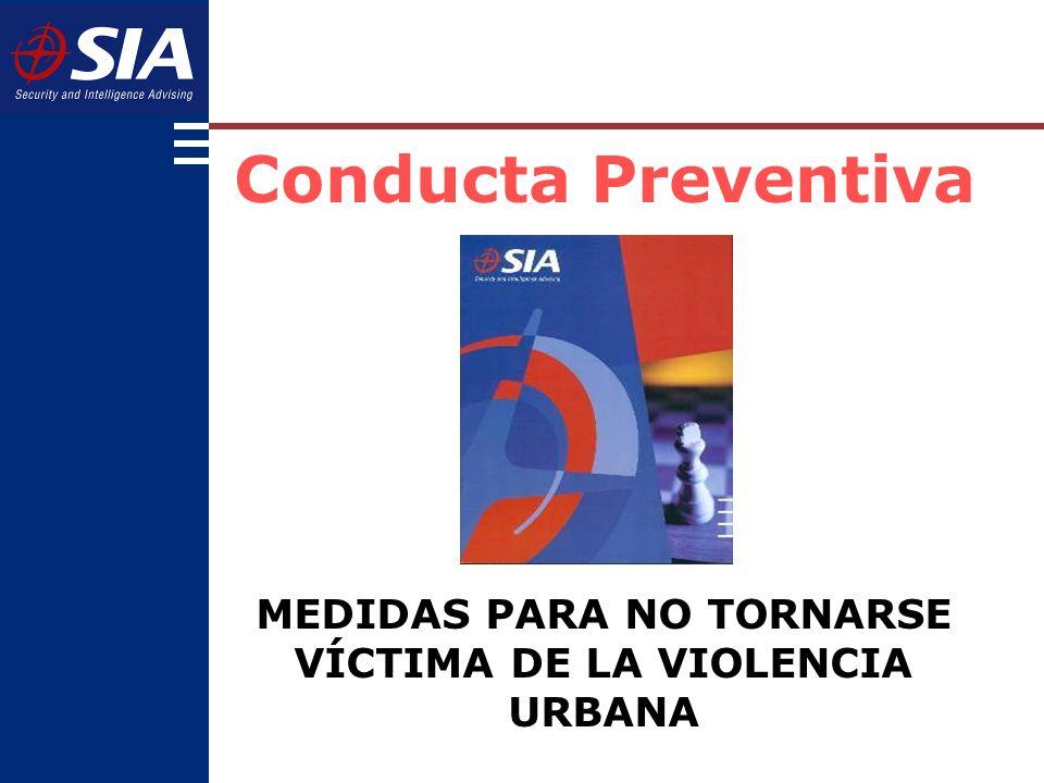 Conducta Preventiva MEDIDAS PARA NO TORNARSE VÍCTIMA DE LA VIOLENCIA URBANA