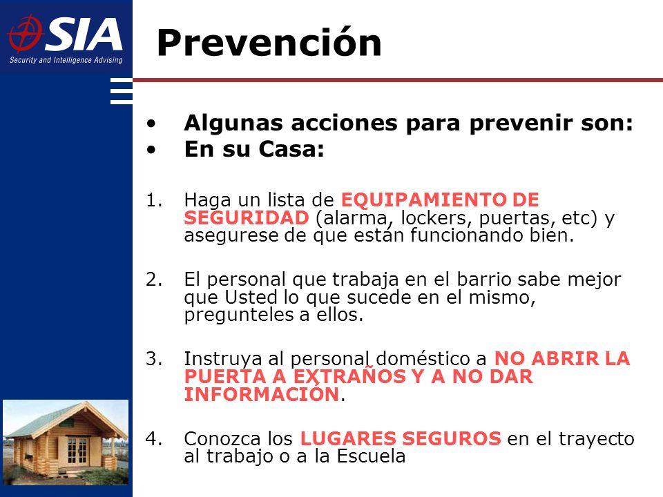 Algunas acciones para prevenir son: En su Casa: 1.Haga un lista de EQUIPAMIENTO DE SEGURIDAD (alarma, lockers, puertas, etc) y asegurese de que están funcionando bien.