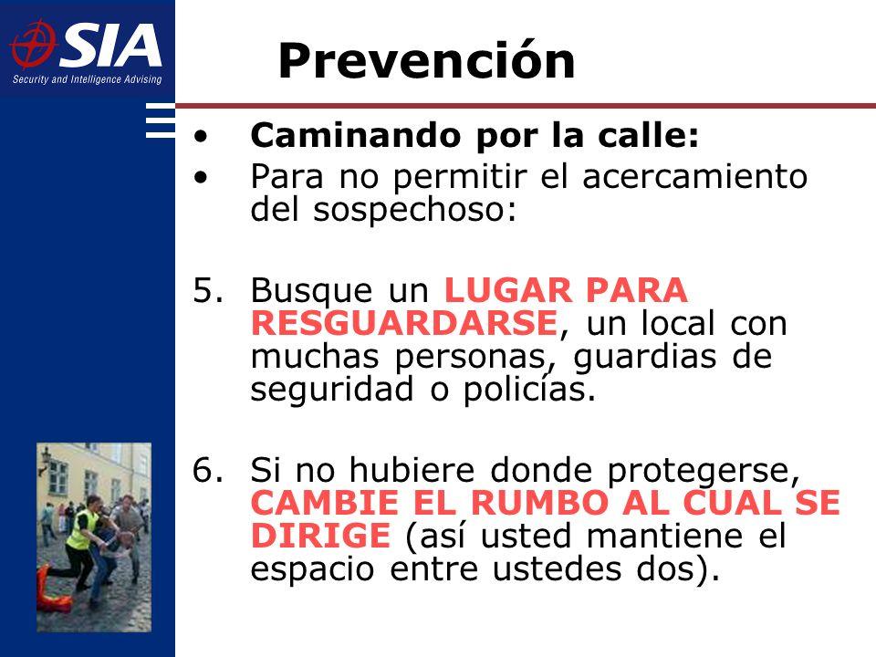 Caminando por la calle: Para no permitir el acercamiento del sospechoso: 5.Busque un LUGAR PARA RESGUARDARSE, un local con muchas personas, guardias de seguridad o policías.