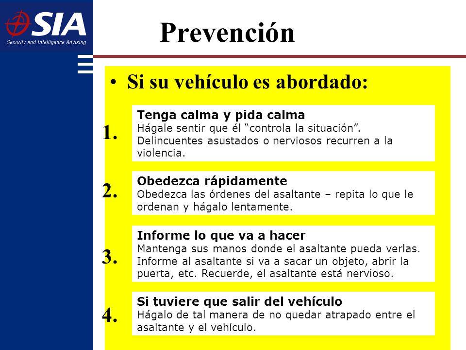 Si su vehículo es abordado: Prevención Obedezca rápidamente Obedezca las órdenes del asaltante – repita lo que le ordenan y hágalo lentamente.