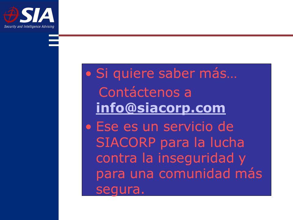 Si quiere saber más… Contáctenos a info@siacorp.com info@siacorp.com Ese es un servicio de SIACORP para la lucha contra la inseguridad y para una comunidad más segura.