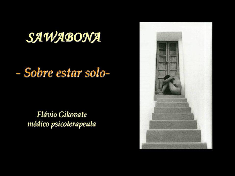 SAWABONA - Sobre estar solo- Flávio Gikovate médico psicoterapeuta