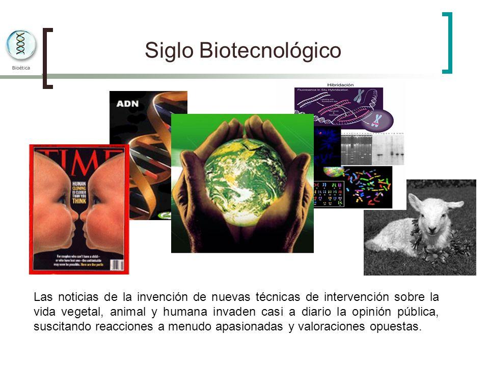 Siglo Biotecnológico Las noticias de la invención de nuevas técnicas de intervención sobre la vida vegetal, animal y humana invaden casi a diario la o