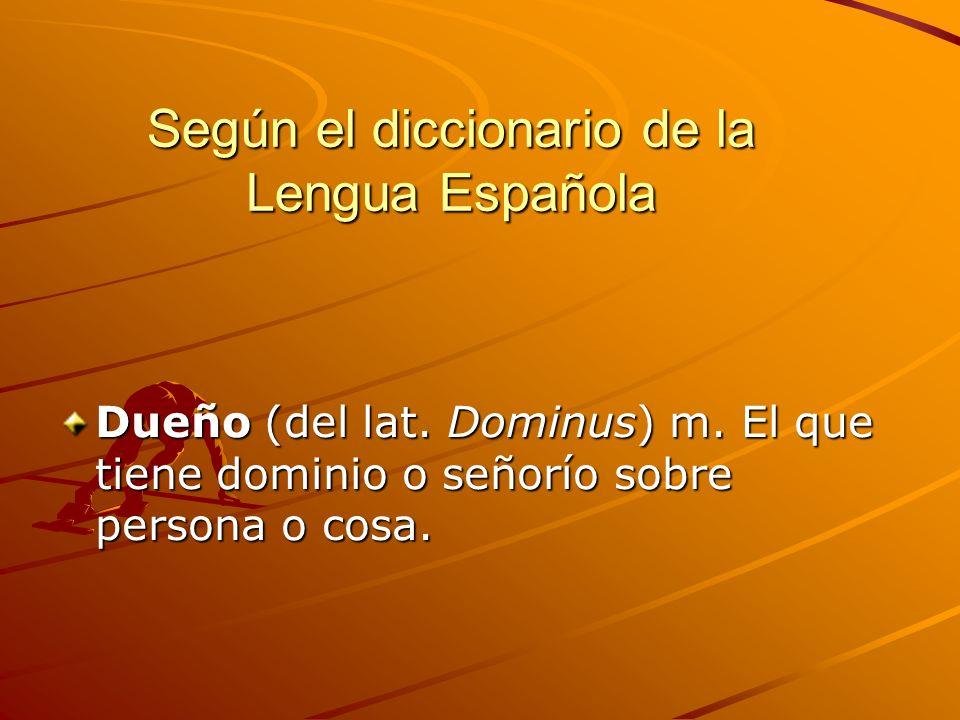 Según el diccionario de la Lengua Española Dueño (del lat.