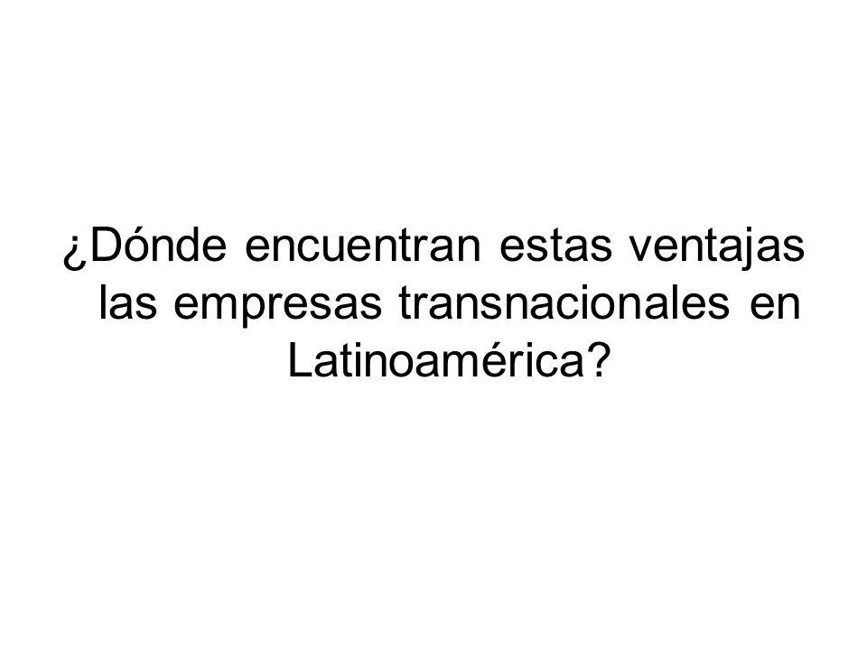 ¿Dónde encuentran estas ventajas las empresas transnacionales en Latinoamérica?