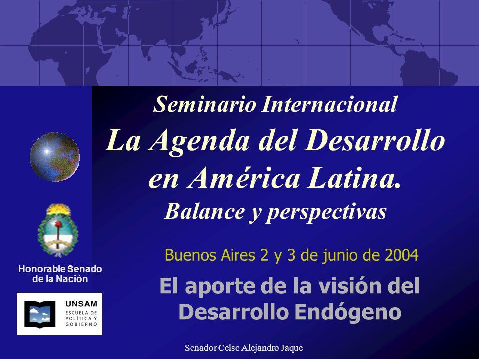 Senador Celso Alejandro Jaque El desarrollo Endógeno El desarrollo endógeno es una propuesta de fortalecimiento, movilización y dinamización de recursos, capacidades y actores locales para el desarrollo.
