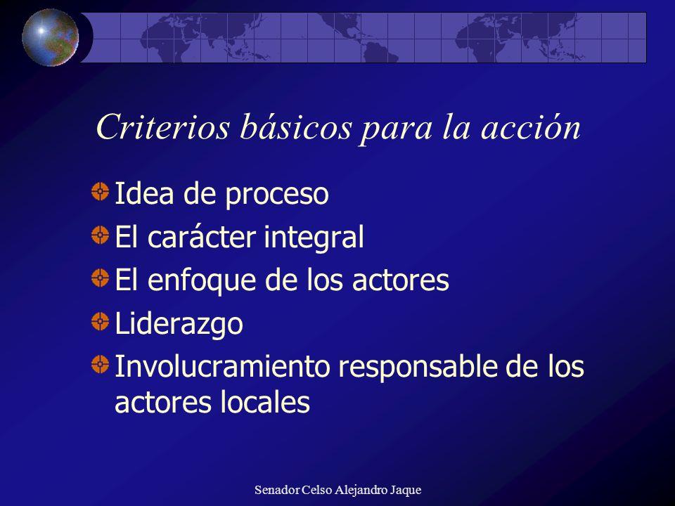 Senador Celso Alejandro Jaque Criterios básicos para la acción Idea de proceso El carácter integral El enfoque de los actores Liderazgo Involucramient