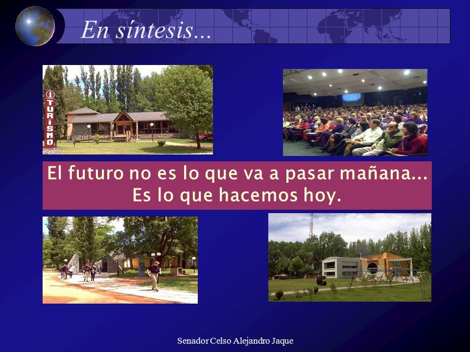 Senador Celso Alejandro Jaque En síntesis... El futuro no es lo que va a pasar mañana... Es lo que hacemos hoy.