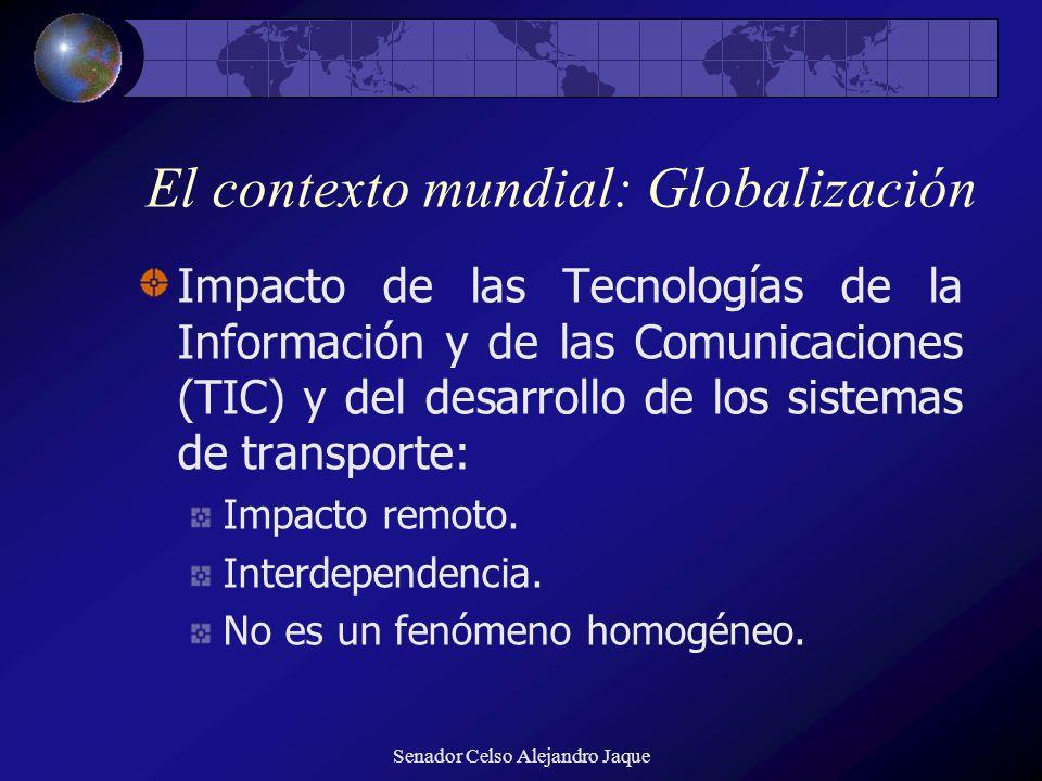 Senador Celso Alejandro Jaque El contexto mundial: Globalización Impacto de las Tecnologías de la Información y de las Comunicaciones (TIC) y del desa
