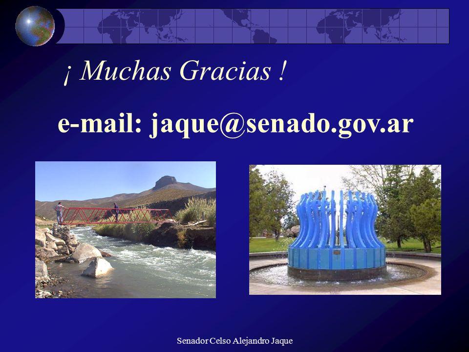 Senador Celso Alejandro Jaque ¡ Muchas Gracias ! e-mail: jaque@senado.gov.ar