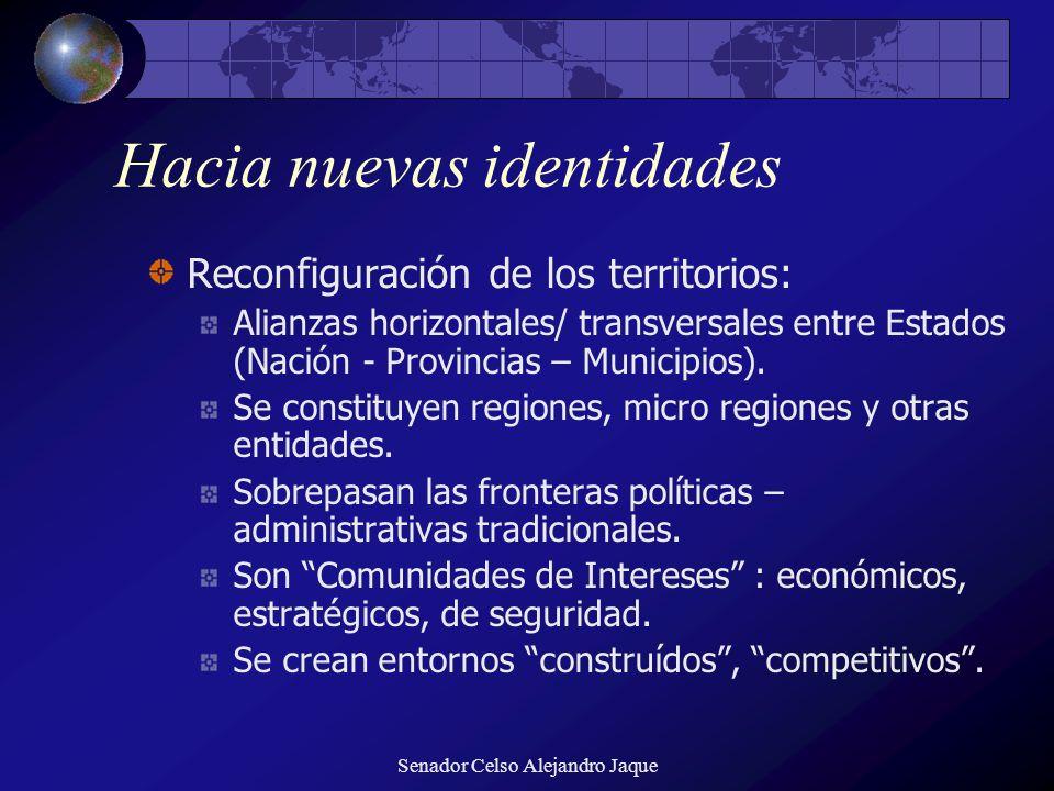 Senador Celso Alejandro Jaque Hacia nuevas identidades Reconfiguración de los territorios: Alianzas horizontales/ transversales entre Estados (Nación