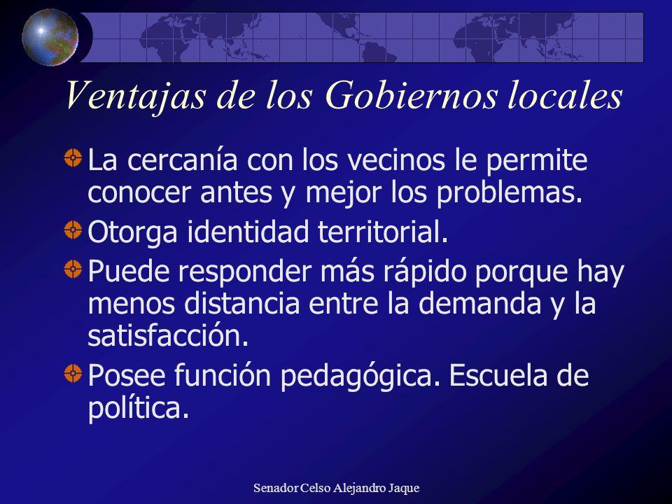 Senador Celso Alejandro Jaque Ventajas de los Gobiernos locales La cercanía con los vecinos le permite conocer antes y mejor los problemas. Otorga ide