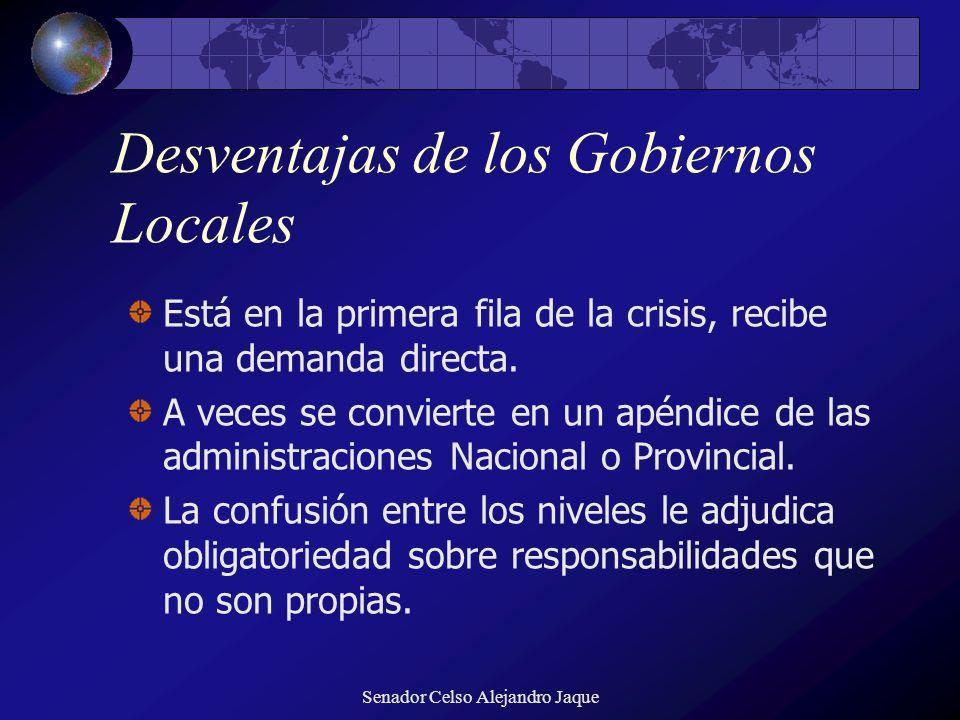 Senador Celso Alejandro Jaque Desventajas de los Gobiernos Locales Está en la primera fila de la crisis, recibe una demanda directa. A veces se convie