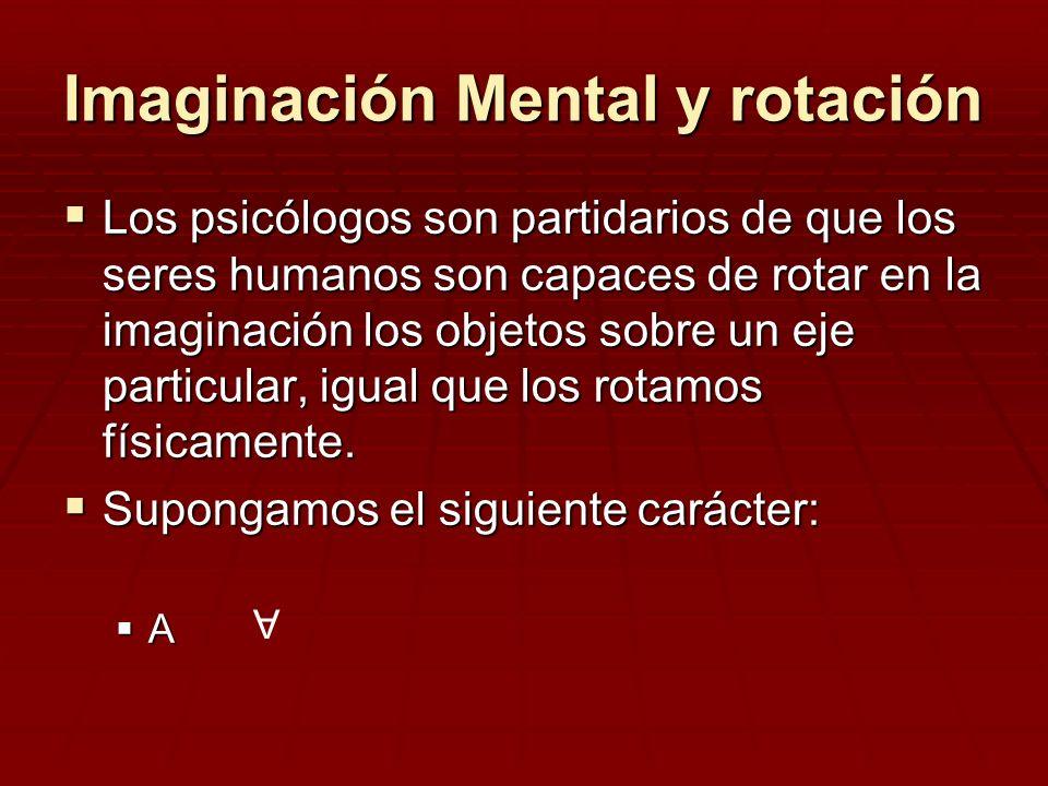 Imaginación Mental y rotación Los psicólogos son partidarios de que los seres humanos son capaces de rotar en la imaginación los objetos sobre un eje