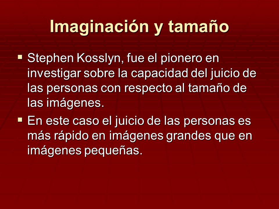 Imaginación y tamaño Stephen Kosslyn, fue el pionero en investigar sobre la capacidad del juicio de las personas con respecto al tamaño de las imágene