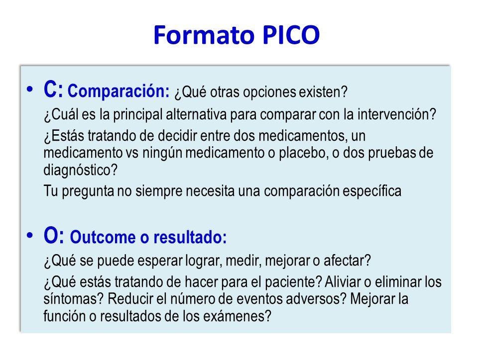 C: Comparación: ¿Qué otras opciones existen? ¿Cuál es la principal alternativa para comparar con la intervención? ¿Estás tratando de decidir entre dos