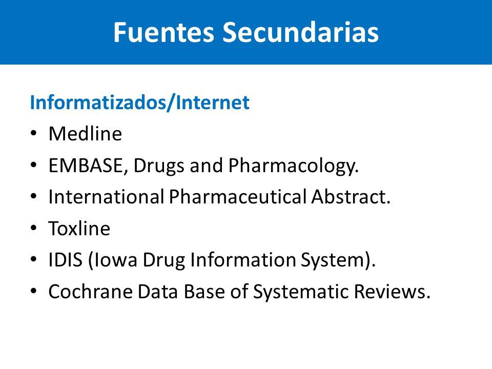 Informatizados/Internet Medline EMBASE, Drugs and Pharmacology.