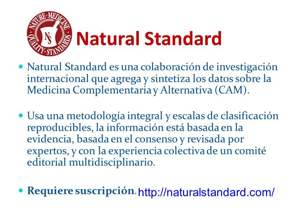 Natural Standard Natural Standard es una colaboración de investigación internacional que agrega y sintetiza los datos sobre la Medicina Complementaria