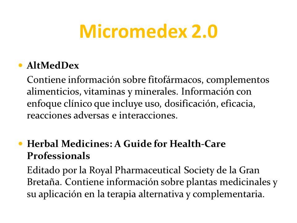 Micromedex 2.0 AltMedDex Contiene información sobre fitofármacos, complementos alimenticios, vitaminas y minerales. Información con enfoque clínico qu