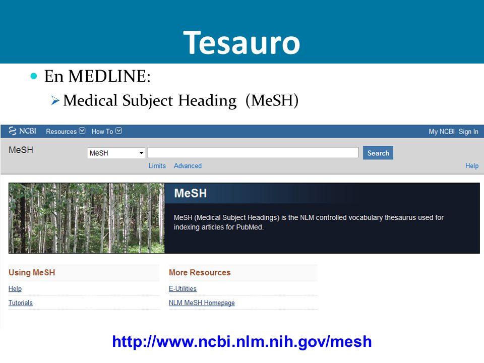 En MEDLINE: Medical Subject Heading (MeSH) Tesauro http://www.ncbi.nlm.nih.gov/mesh