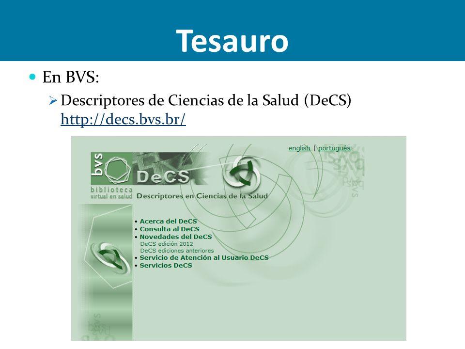 En BVS: Descriptores de Ciencias de la Salud (DeCS) http://decs.bvs.br/ Tesauro