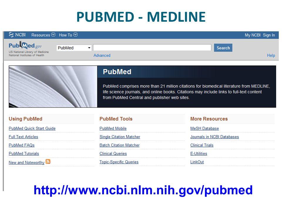PUBMED - MEDLINE http://www.ncbi.nlm.nih.gov/pubmed