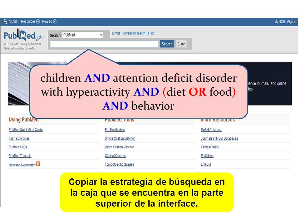 Copiar la estrategia de búsqueda en la caja que se encuentra en la parte superior de la interface. children AND attention deficit disorder with hypera
