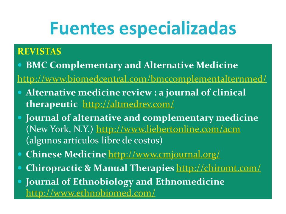 Fuentes especializadas REVISTAS BMC Complementary and Alternative Medicine http://www.biomedcentral.com/bmccomplementalternmed/ Alternative medicine r