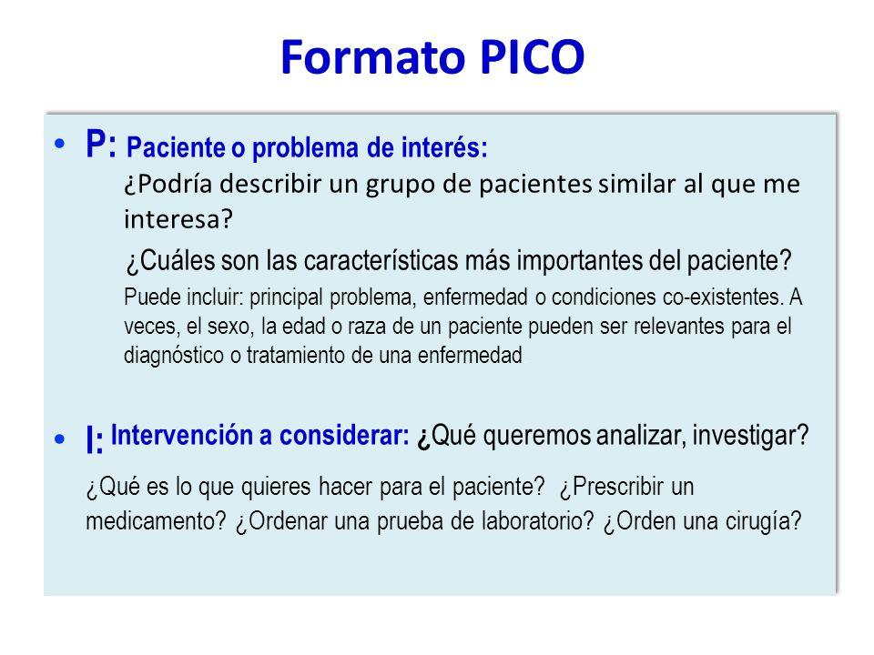 Formato PICO P: Paciente o problema de interés: ¿Podría describir un grupo de pacientes similar al que me interesa? ¿Cuáles son las características má