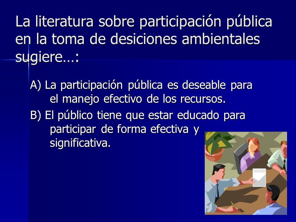 La literatura sobre participación pública en la toma de desiciones ambientales sugiere…: A) La participación pública es deseable para el manejo efectivo de los recursos.