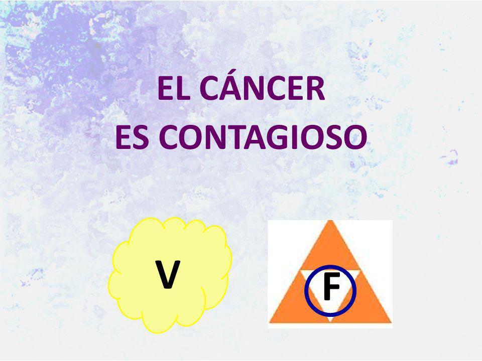 EL CÁNCER ES CONTAGIOSO V F