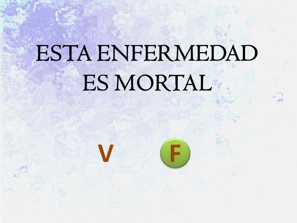 ESTA ENFERMEDAD ES MORTAL V F