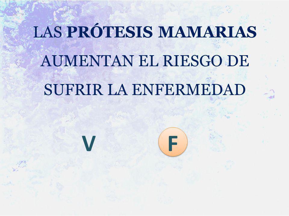 LAS PRÓTESIS MAMARIAS AUMENTAN EL RIESGO DE SUFRIR LA ENFERMEDAD V F