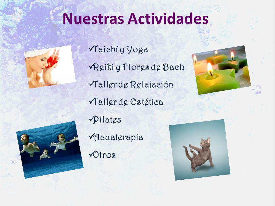 Nuestras Actividades Taichí y Yoga Reiki y Flores de Bach Taller de Relajación Taller de Estética Pilates Acuaterapia Otros