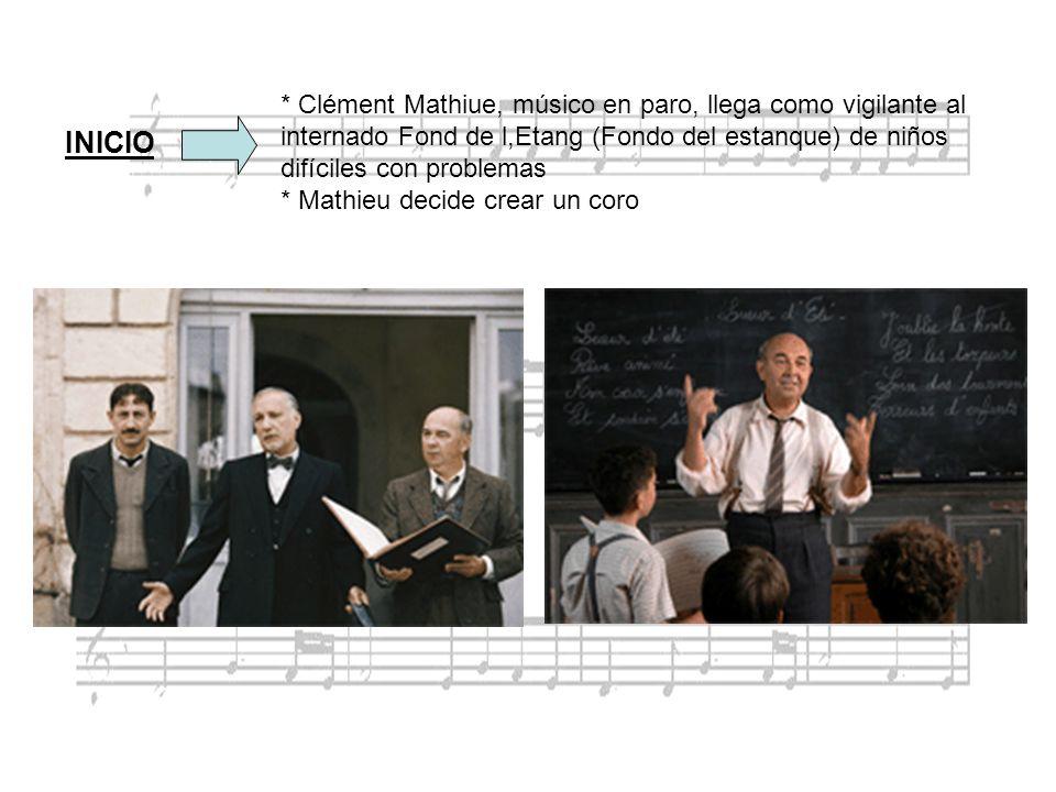 INICIO * Clément Mathiue, músico en paro, llega como vigilante al internado Fond de l,Etang (Fondo del estanque) de niños difíciles con problemas * Ma