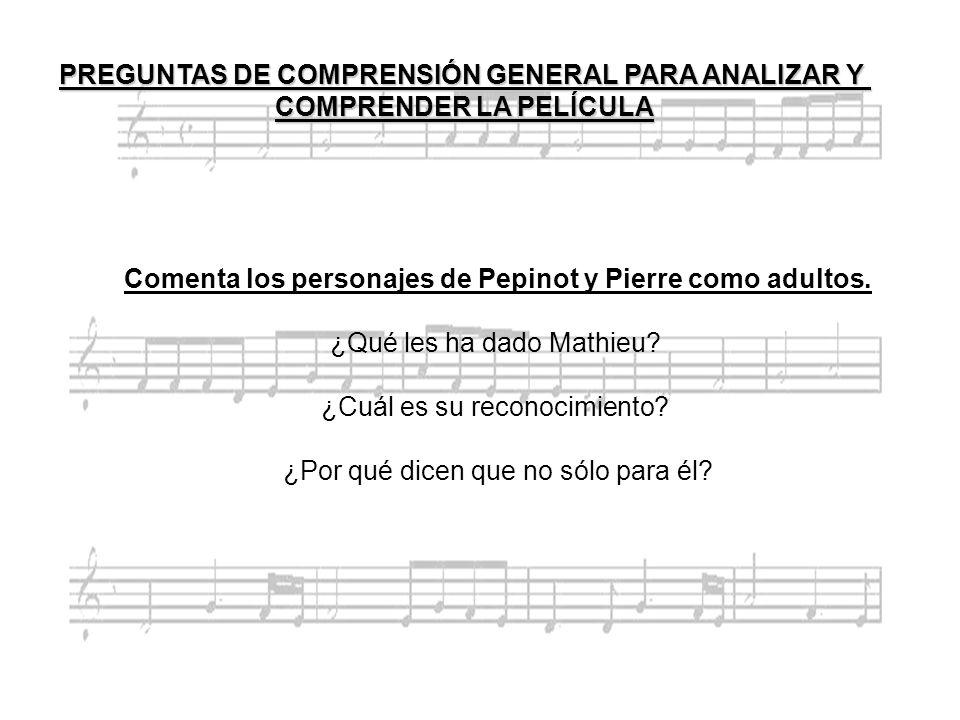 Comenta los personajes de Pepinot y Pierre como adultos. ¿Qué les ha dado Mathieu? ¿Cuál es su reconocimiento? ¿Por qué dicen que no sólo para él? PRE