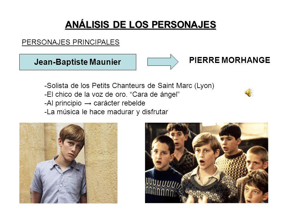 ANÁLISIS DE LOS PERSONAJES PERSONAJES PRINCIPALES Jean-Baptiste Maunier PIERRE MORHANGE -Solista de los Petits Chanteurs de Saint Marc (Lyon) -El chic