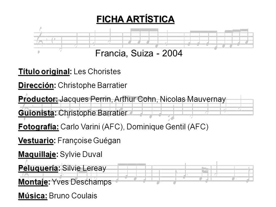 Francia, Suiza - 2004 Título original Título original: Les Choristes Dirección Dirección: Christophe Barratier Productor: Productor: Jacques Perrin, A