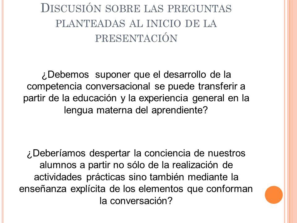 D ISCUSIÓN SOBRE LAS PREGUNTAS PLANTEADAS AL INICIO DE LA PRESENTACIÓN ¿Debemos suponer que el desarrollo de la competencia conversacional se puede tr