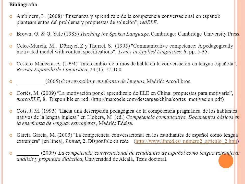 Bibliografía Ambjoern, L. (2008) Enseñanza y aprendizaje de la competencia conversacional en español: planteamientos del problema y propuestas de solu
