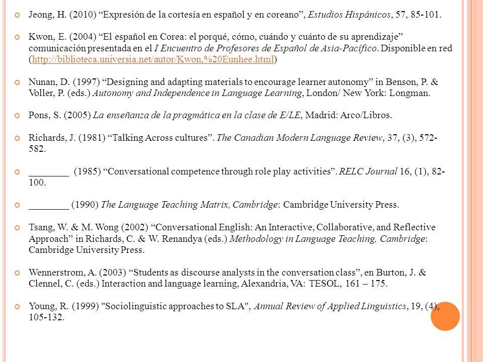 Jeong, H. (2010) Expresión de la cortesía en español y en coreano, Estudios Hispánicos, 57, 85-101. Kwon, E. (2004) El español en Corea: el porqué, có