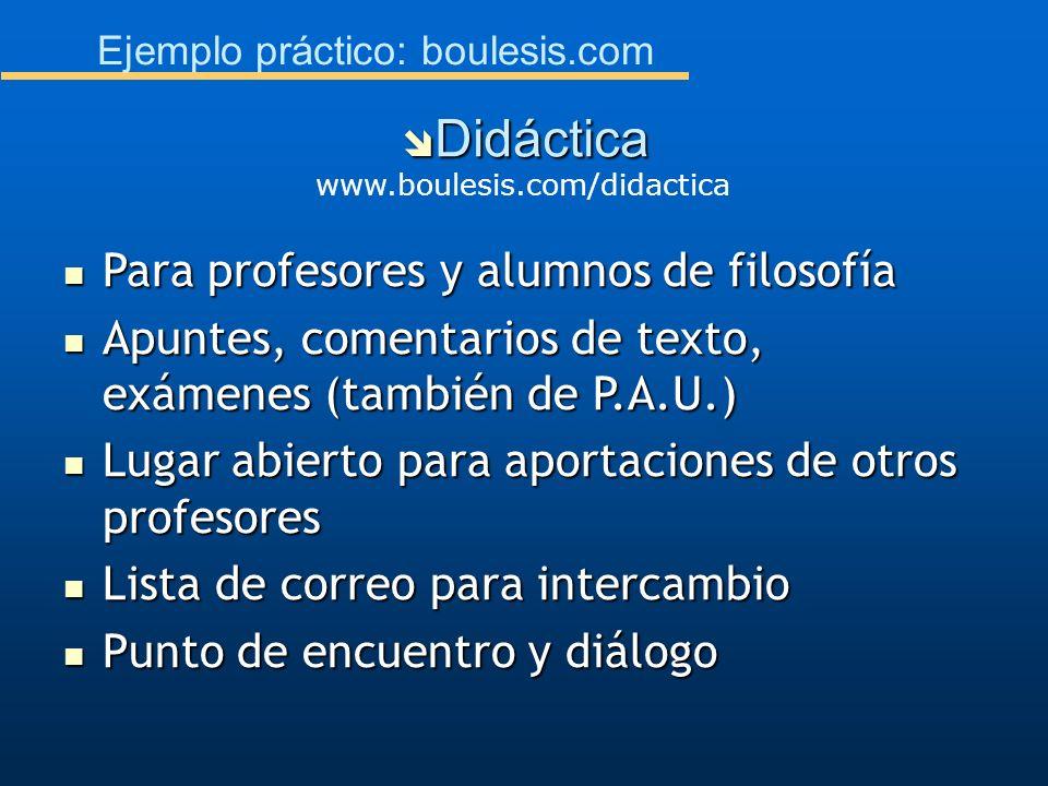 Ejemplo práctico: boulesis.com Para profesores y alumnos de filosofía Para profesores y alumnos de filosofía Apuntes, comentarios de texto, exámenes (